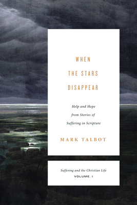 Image for When the Stars Disappear: Help and Hope from Stories of Suffering in Scripture (Suffering and the Christian Life, Volume 1)