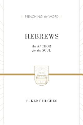 Image for PTW Hebrews (2 volumes in 1 / ESV Edition): An Anchor for the Soul (Preaching the Word)