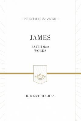 Image for PTW James (ESV Edition): Faith That Works (Preaching the Word)