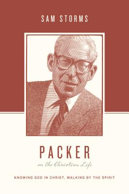 Image for Packer on the Christian Life: Knowing God in Christ, Walking by the Spirit (Theologians on the Christian Life)