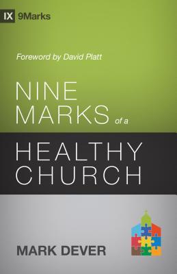 Nine Marks of a Healthy Church (3rd Edition) (9Marks), Mark Dever