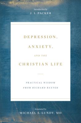 Image for Depression, Anxiety, and the Christian Life: Practical Wisdom from Richard Baxter