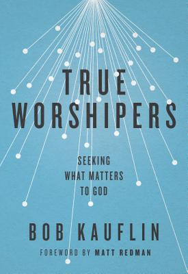 Image for True Worshipers: Seeking What Matters to God