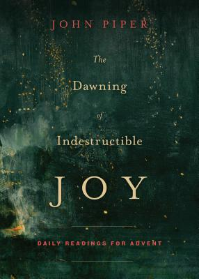 Image for The Dawning of Indestructible Joy: Daily Readings for Advent