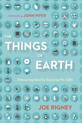 Image for The Things of Earth: Treasuring God by Enjoying His Gifts
