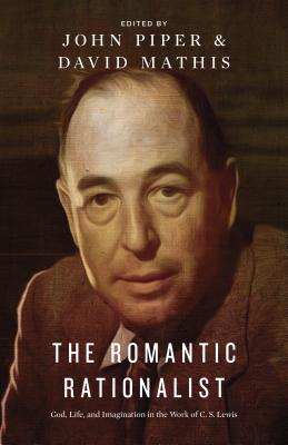 Image for The Romantic Rationalist: God, Life, and Imagination in the Work of C. S. Lewis
