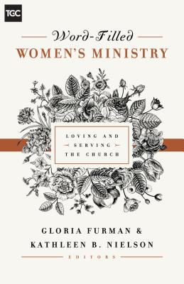 Image for Word-Filled Women's Ministry: Loving and Serving the Church (The Gospel Coalition)