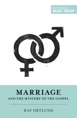 Image for Marriage and the Mystery of the Gospel (Short Studies in Biblical Theology)