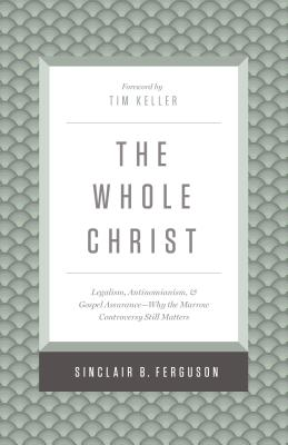 Image for The Whole Christ: Legalism, Antinomianism, and Gospel AssuranceWhy the Marrow Controversy Still Matters