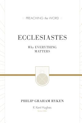 Image for PTW Ecclesiastes (Redesign): Why Everything Matters (Preaching the Word)