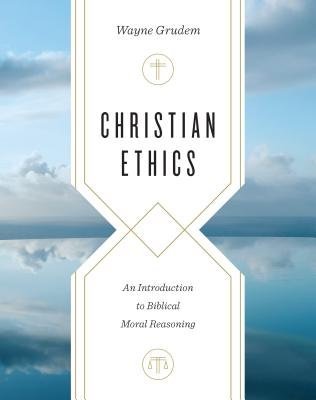 Image for Christian Ethics: An Introduction to Biblical Moral Reasoning