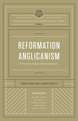 Image for Reformation Anglicanism (The Reformation Anglicanism Essential Library, Volume 1), Volume 1: A Vision for Today's Global Communion
