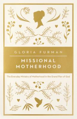 Image for Missional Motherhood: The Everyday Ministry of Motherhood in the Grand Plan of God