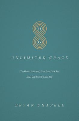 Image for Unlimited Grace: The Heart Chemistry That Frees from Sin and Fuels the Christian Life
