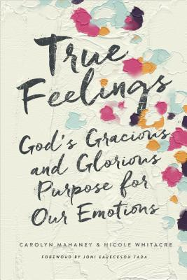 Image for True Feelings: God's Gracious and Glorious Purpose for Our Emotions