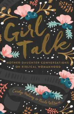 Image for Girl Talk (Redesign): Mother-Daughter Conversations on Biblical Womanhood