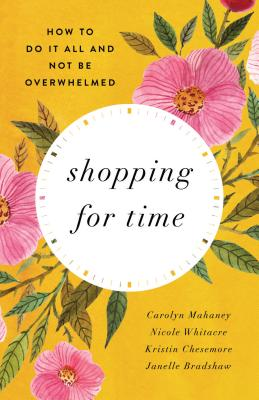 Image for Shopping for Time (Redesign): How to Do It All and NOT Be Overwhelmed