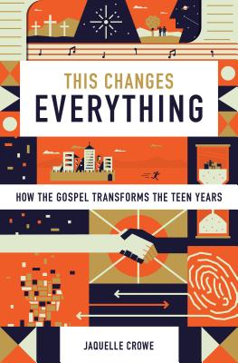 Image for This Changes Everything: How the Gospel Transforms the Teen Years