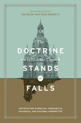 Image for The Doctrine on Which the Church Stands or Falls: Justification in Biblical, Theological, Historical, and Pastoral Perspective
