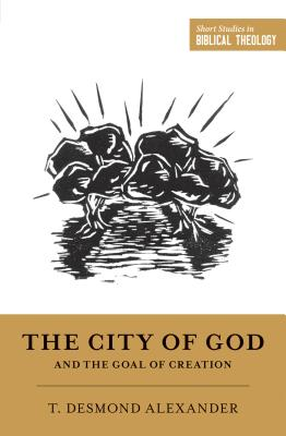 Image for The City of God and the Goal of Creation: 'An Introduction to the Biblical Theology of the City of God'