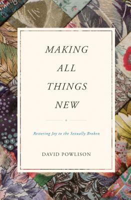 Image for Making All Things New: Restoring Joy to the Sexually Broken