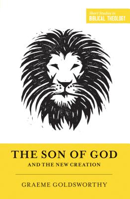 Image for The Son of God and the New Creation (Redesign) (Short Studies in Biblical Theology)