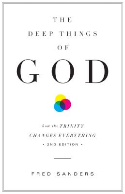 Image for The Deep Things of God (Second Edition): How the Trinity Changes Everything