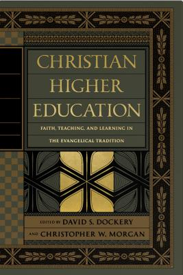 Image for Christian Higher Education: Faith, Teaching, and Learning in the Evangelical Tradition