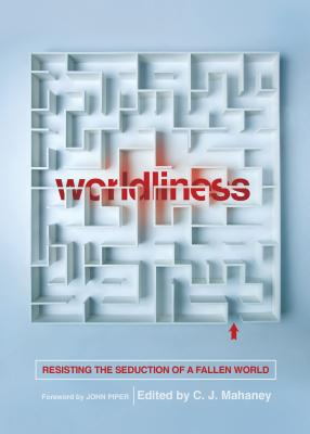 Image for Worldliness (Redesign): Resisting the Seduction of a Fallen World