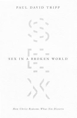 Image for Sex in a Broken World: How Christ Redeems What Sin Distorts