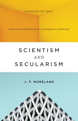 Image for Scientism and Secularism: Learning to Respond to a Dangerous Ideology