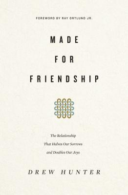 Image for Made for Friendship: The Relationship That Halves Our Sorrows and Doubles Our Joys