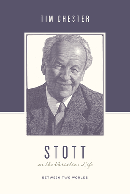Image for Stott on the Christian Life: Between Two Worlds (Theologians on the Christian Life)
