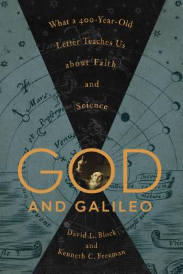 Image for God and Galileo: What a 400-Year-Old Letter Teaches Us about Faith and Science