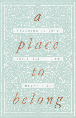Image for A Place to Belong: Learning to Love the Local Church