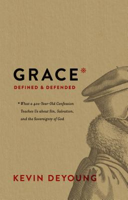 Image for Grace Defined and Defended: What a 400-Year-Old Confession Teaches Us about Sin, Salvation, and the Sovereignty of God
