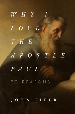 Image for Why I Love the Apostle Paul: 30 Reasons