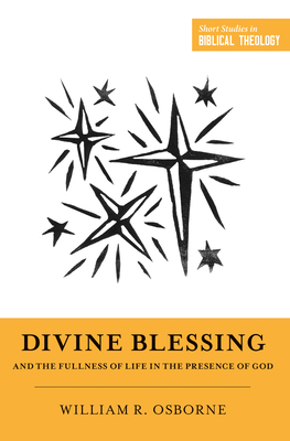 Image for Divine Blessing and the Fullness of Life in the Presence of God (Short Studies in Biblical Theology)
