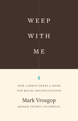 Image for Weep with Me: How Lament Opens a Door for Racial Reconciliation