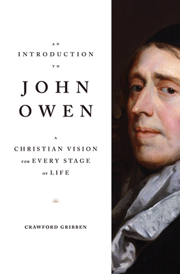 Image for An Introduction to John Owen: A Christian Vision for Every Stage of Life