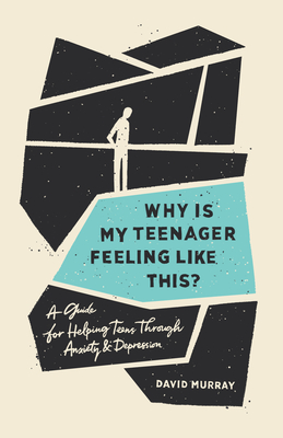 Image for Why Is My Teenager Feeling Like This?: A Guide for Helping Teens through Anxiety and Depression