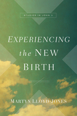 Image for Experiencing the New Birth: Studies in John 3