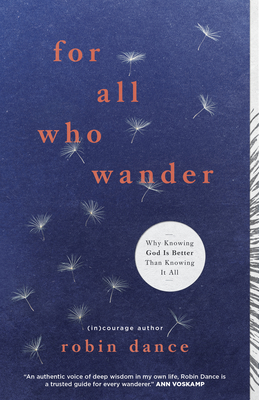 Image for For All Who Wander: Why Knowing God Is Better than Knowing It All