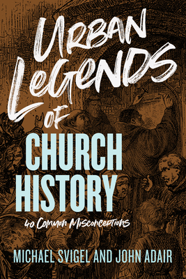 Image for Urban Legends of Church History: 40 Common Misconceptions