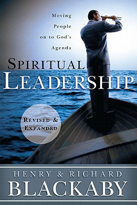 Spiritual Leadership: Moving People on to God's Agenda, Revised and Expanded, Henry Blackaby, Richard Blackaby
