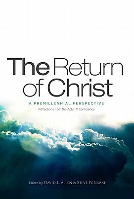 The Return of Christ: A Premillennial Perspective, David L. Allen, Steve W. Lemke