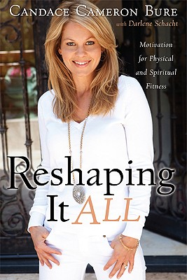 Image for Reshaping It All: Motivation for Physical and Spiritual Fitness