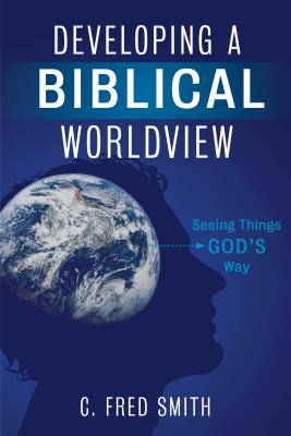 Image for Developing a Biblical Worldview: Seeing Things God?s Way