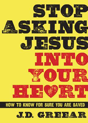 Image for Stop Asking Jesus Into Your Heart: How to Know for Sure You Are Saved