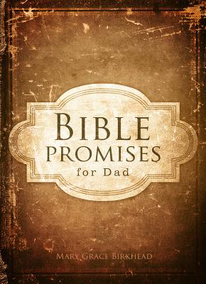 Bible Promises for Dad, Mary Grace Birkhead
